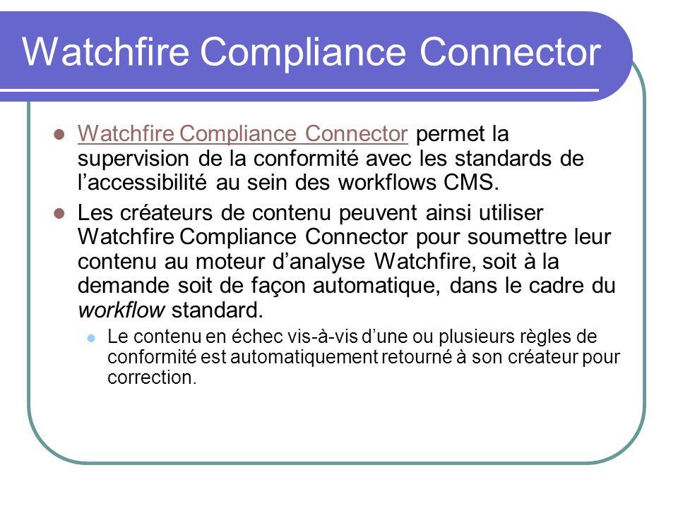 Watchfire Compliance Connector Watchfire Compliance Connector permet la supervision de la conformité avec les standards de laccessibilité au sein des
