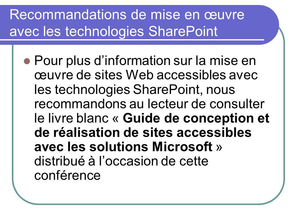 Recommandations de mise en œuvre avec les technologies SharePoint Pour plus dinformation sur la mise en œuvre de sites Web accessibles avec les techno