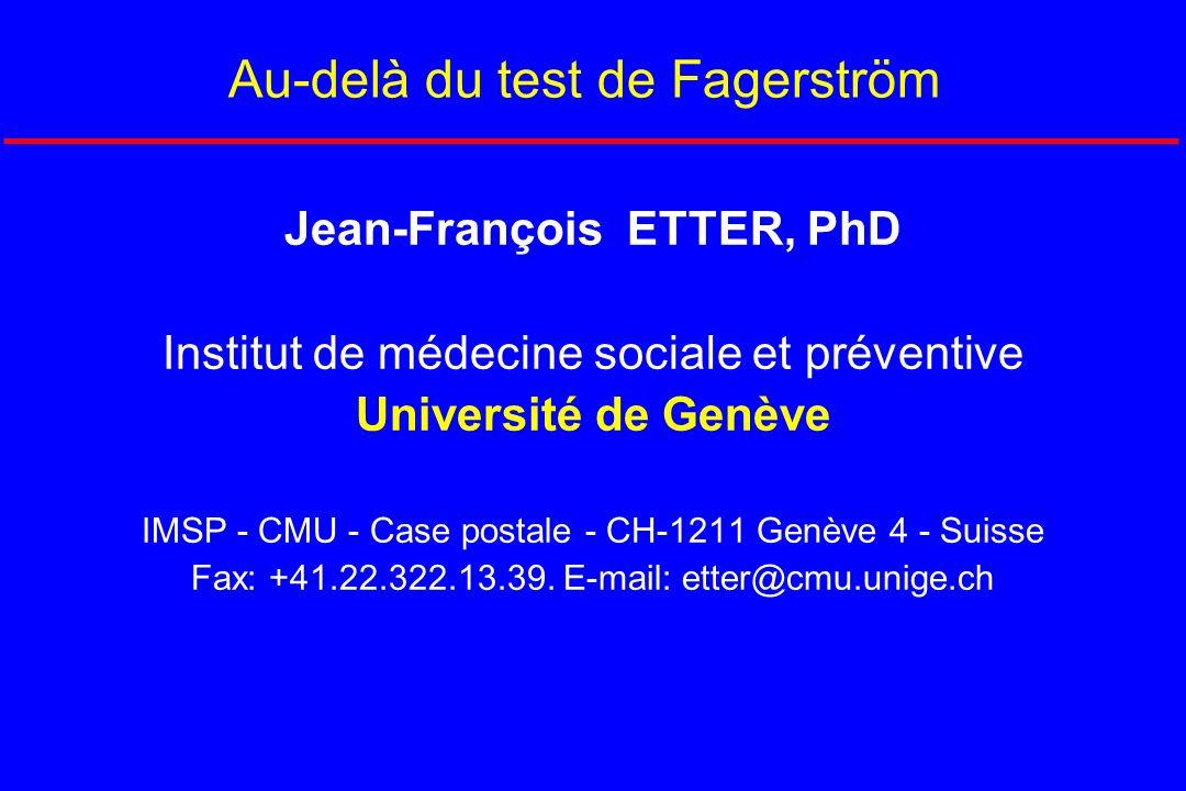 Jean-François ETTER, PhD Institut de médecine sociale et préventive Université de Genève IMSP - CMU - Case postale - CH-1211 Genève 4 - Suisse Fax: +4