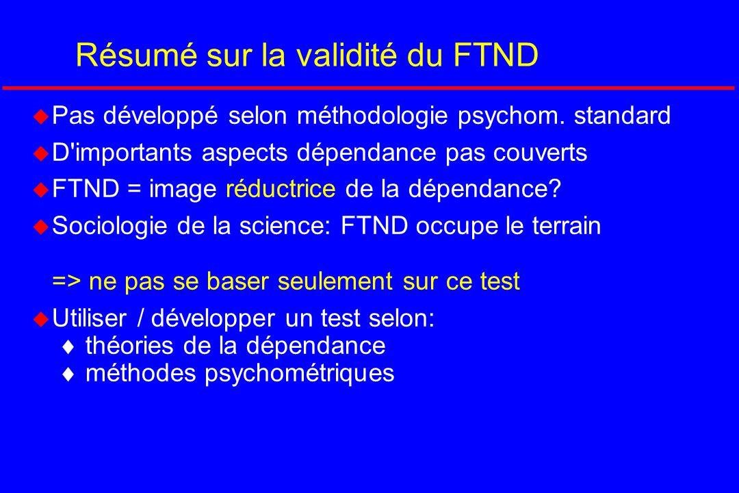 Résumé sur la validité du FTND Pas développé selon méthodologie psychom. standard D'importants aspects dépendance pas couverts FTND = image réductrice