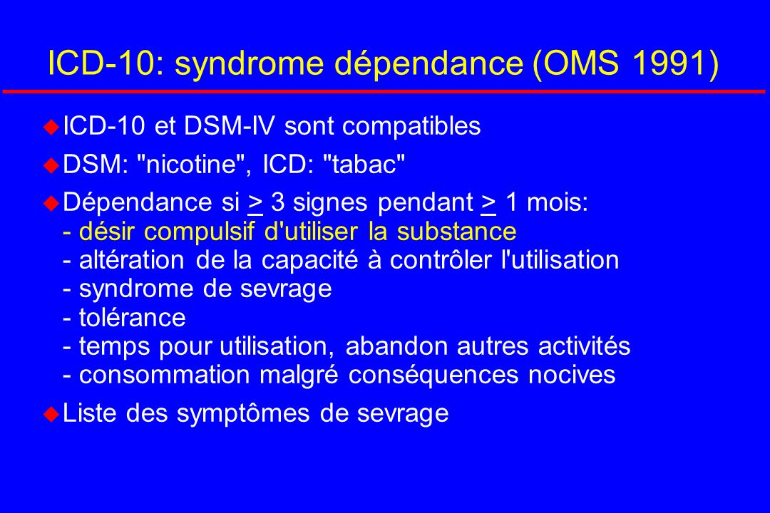 CIDI (substance abuse module - OMS) u CIDI = Composite International Diagnostic Interview - Entretien clinique standardisé - Diagnostic selon DSM-IV et ICD-10 - Administré par enquêteurs - Module abus de substances (tabac, alcool, drogues) - Long (tabac = 50 questions)