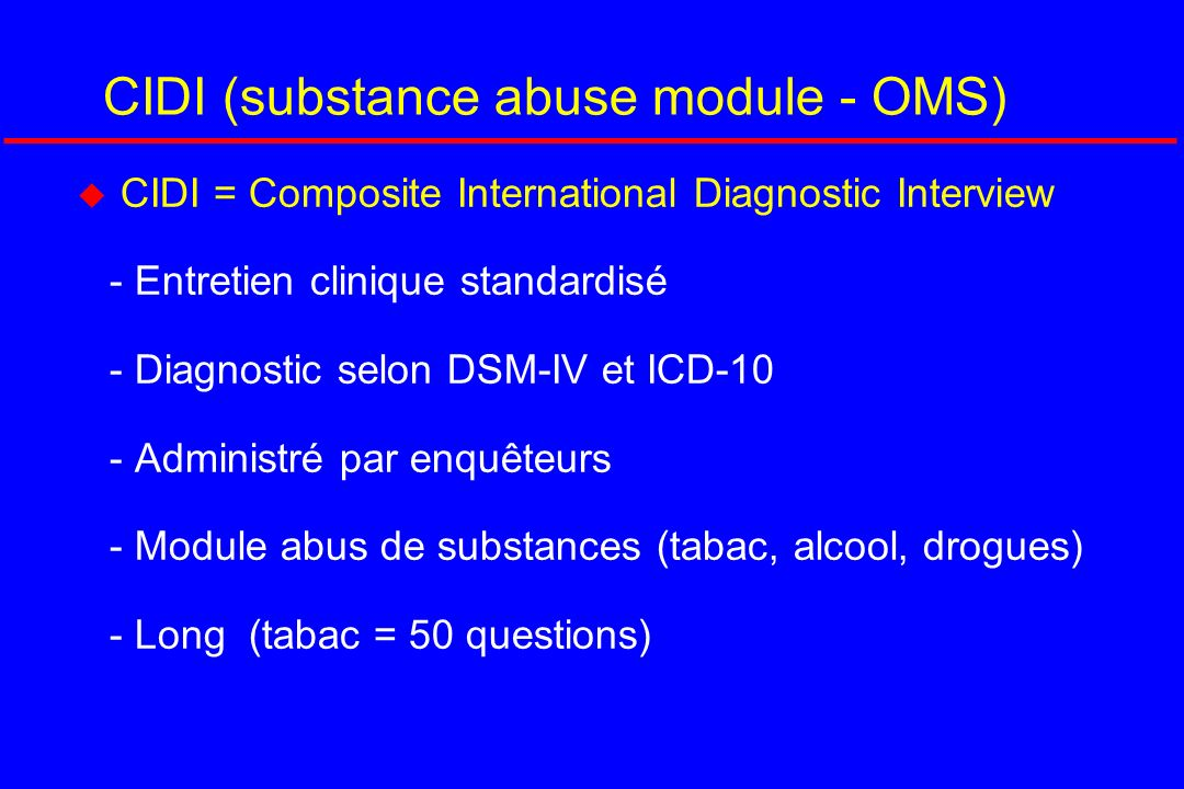 DIS (NIMH) u DIS = Diagnostic Interview Schedule u Entretien standardisé pour diagnostic DSM-IV u Présence / absence dép.