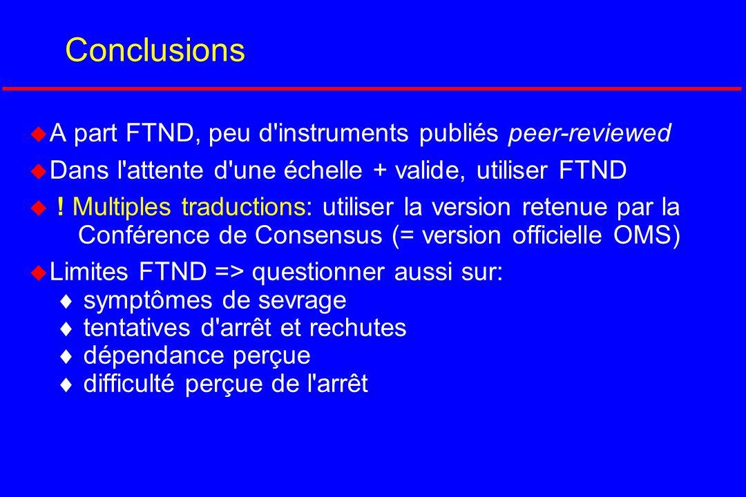 Conclusions A part FTND, peu d'instruments publiés peer-reviewed Dans l'attente d'une échelle + valide, utiliser FTND ! Multiples traductions: utilise