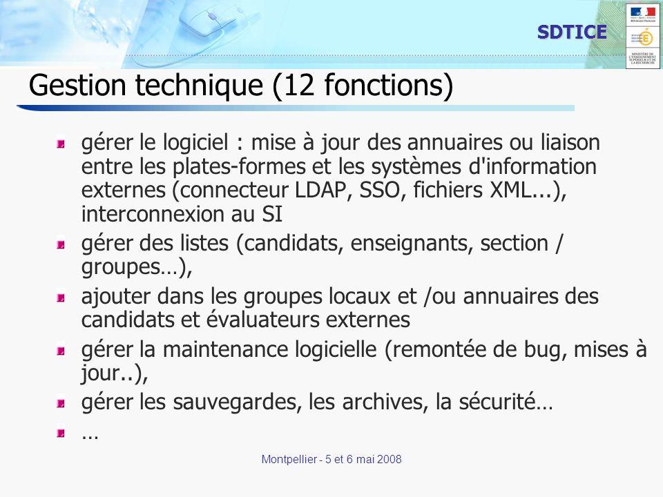 13 SDTICE Montpellier - 5 et 6 mai 2008 Gestion technique (12 fonctions) gérer le logiciel : mise à jour des annuaires ou liaison entre les plates-formes et les systèmes d information externes (connecteur LDAP, SSO, fichiers XML...), interconnexion au SI gérer des listes (candidats, enseignants, section / groupes…), ajouter dans les groupes locaux et /ou annuaires des candidats et évaluateurs externes gérer la maintenance logicielle (remontée de bug, mises à jour..), gérer les sauvegardes, les archives, la sécurité… …