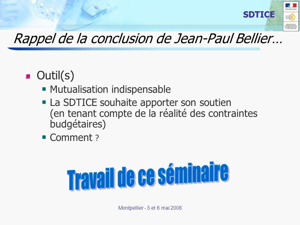 15 SDTICE Montpellier - 5 et 6 mai 2008 Rappel de la conclusion de Jean-Paul Bellier… Outil(s) Mutualisation indispensable La SDTICE souhaite apporter son soutien (en tenant compte de la réalité des contraintes budgétaires) Comment .