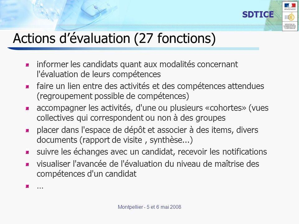 10 SDTICE Montpellier - 5 et 6 mai 2008 Actions de validation (5 fonctions) définir des groupes d enseignants nécessaires pour valider certaines compétences voir partiellement ou totalement l espace de dépôt du candidat en cas de litige dans les évaluations, prendre une décision de valider ou non une compétence dévalider une compétence / réinitialiser l évaluation en cas d erreur du valideur poser et lever un veto