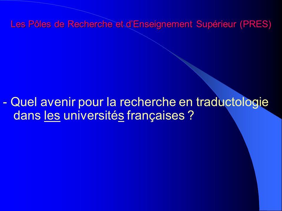 Les Pôles de Recherche et dEnseignement Supérieur (PRES) - Quel avenir pour la recherche en traductologie dans les universités françaises