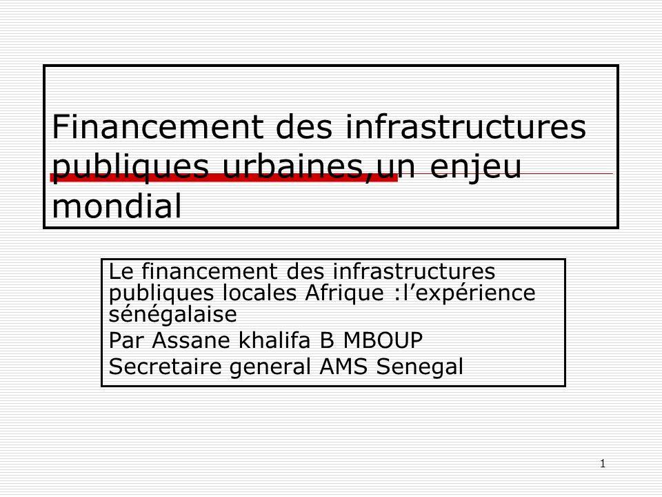 1 Financement des infrastructures publiques urbaines,un enjeu mondial Le financement des infrastructures publiques locales Afrique :lexpérience sénéga