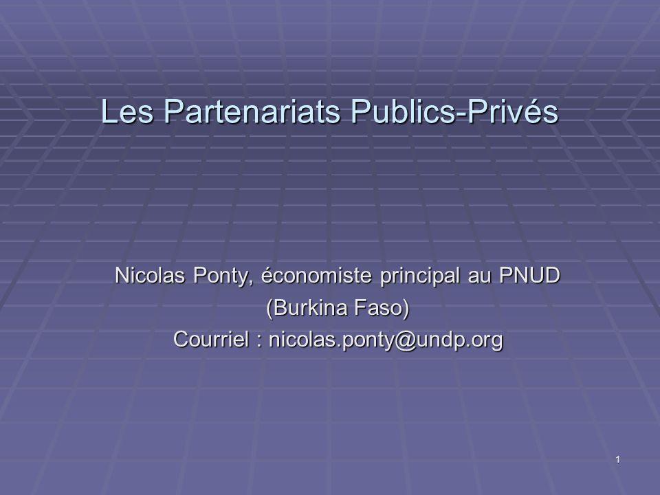 1 Les Partenariats Publics-Privés Nicolas Ponty, économiste principal au PNUD (Burkina Faso) Courriel : nicolas.ponty@undp.org