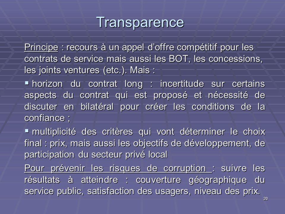20 Transparence Principe : recours à un appel doffre compétitif pour les contrats de service mais aussi les BOT, les concessions, les joints ventures (etc.).