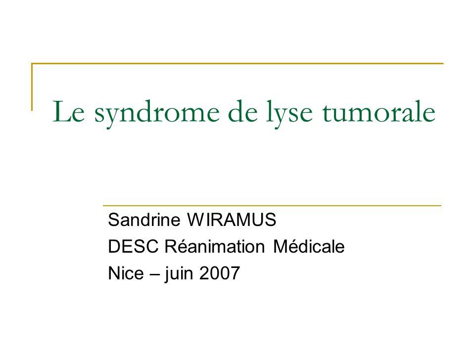 Le syndrome de lyse tumorale Sandrine WIRAMUS DESC Réanimation Médicale Nice – juin 2007