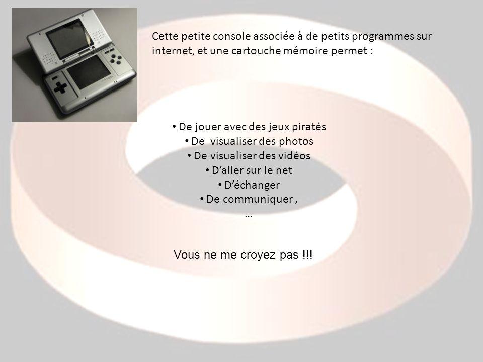 Cette petite console associée à de petits programmes sur internet, et une cartouche mémoire permet : De jouer avec des jeux piratés De visualiser des