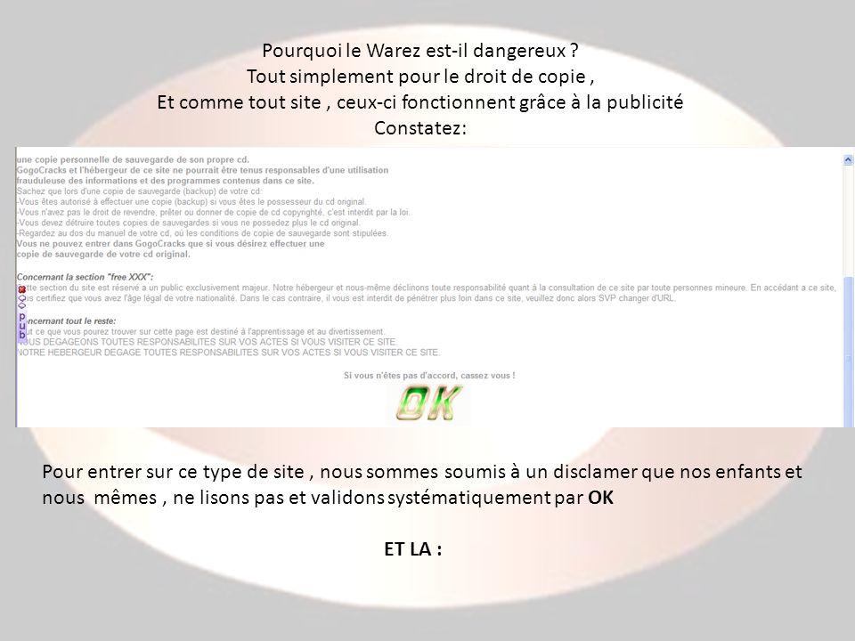 Pourquoi le Warez est-il dangereux ? Tout simplement pour le droit de copie, Et comme tout site, ceux-ci fonctionnent grâce à la publicité Constatez:
