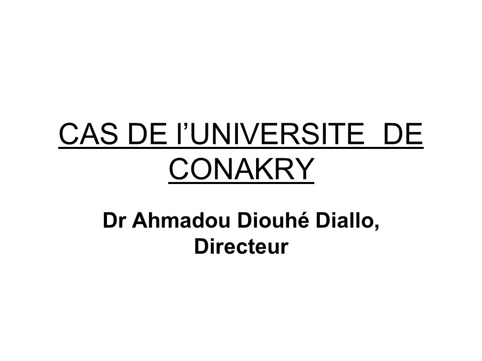 CAS DE lUNIVERSITE DE CONAKRY Dr Ahmadou Diouhé Diallo, Directeur