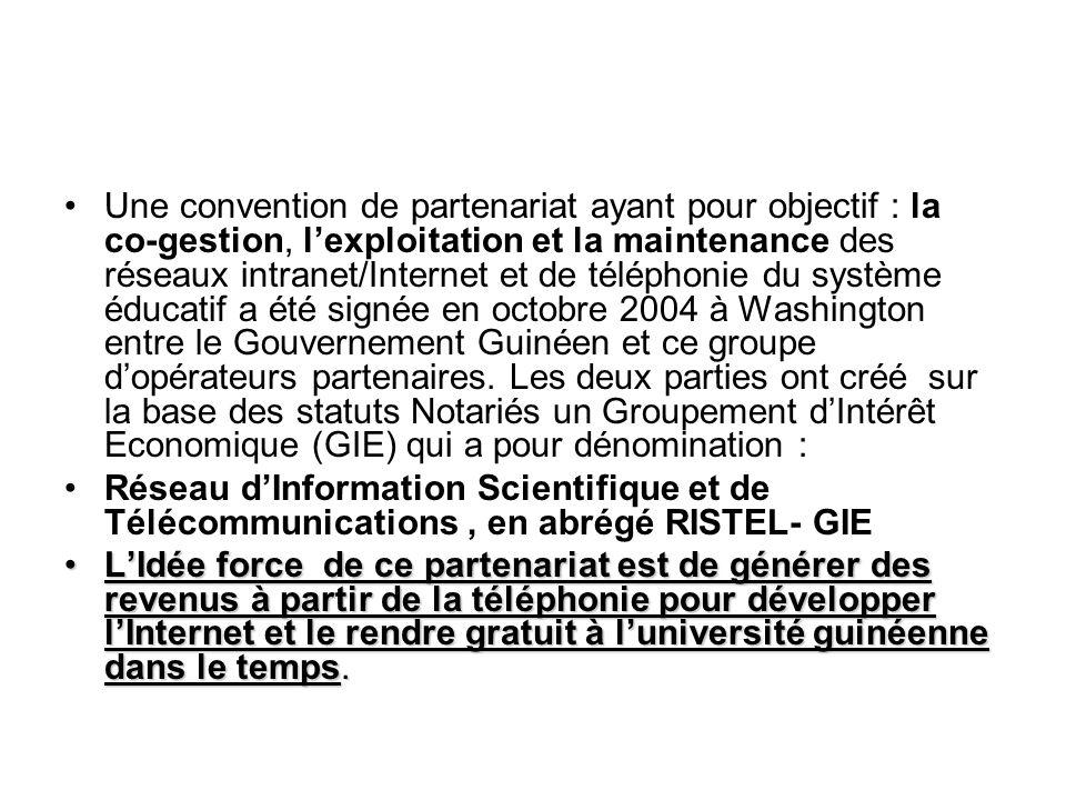 Une convention de partenariat ayant pour objectif : la co-gestion, lexploitation et la maintenance des réseaux intranet/Internet et de téléphonie du système éducatif a été signée en octobre 2004 à Washington entre le Gouvernement Guinéen et ce groupe dopérateurs partenaires.