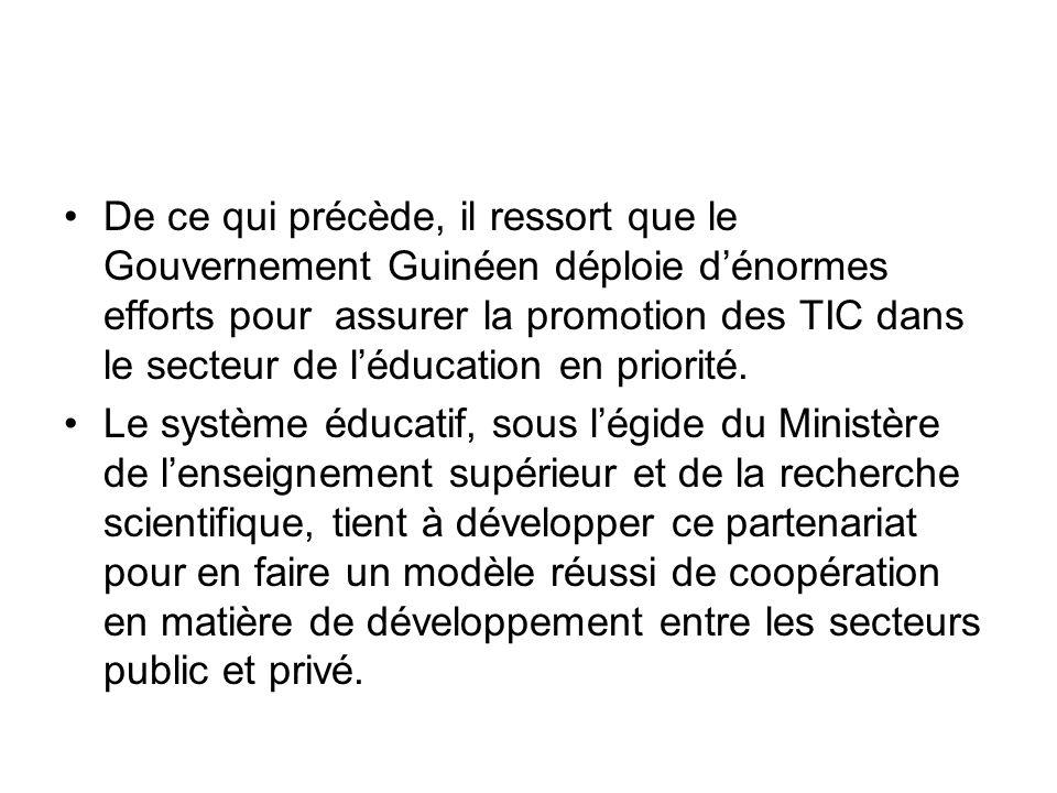 De ce qui précède, il ressort que le Gouvernement Guinéen déploie dénormes efforts pour assurer la promotion des TIC dans le secteur de léducation en priorité.