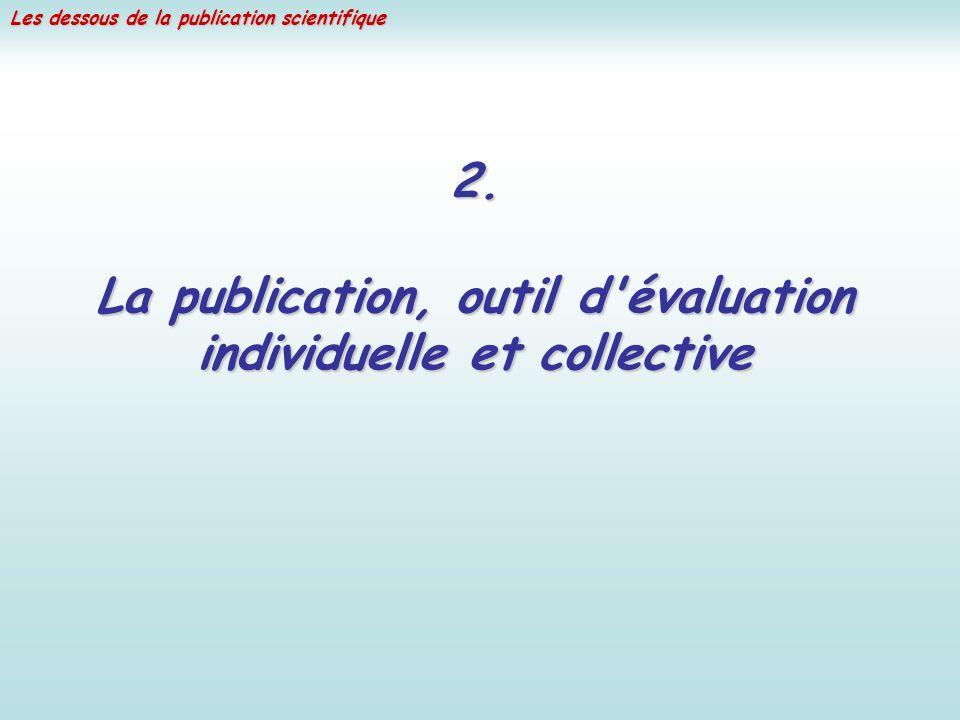 Les dessous de la publication scientifique 2. La publication, outil d'évaluation individuelle et collective