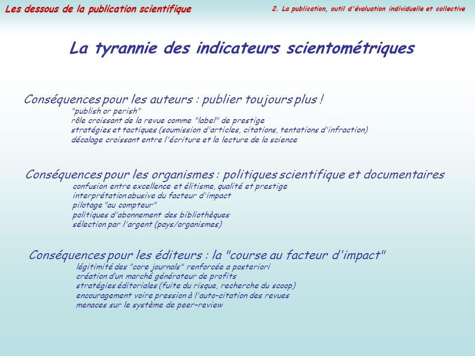 Les dessous de la publication scientifique La tyrannie des indicateurs scientométriques Conséquences pour les auteurs : publier toujours plus !
