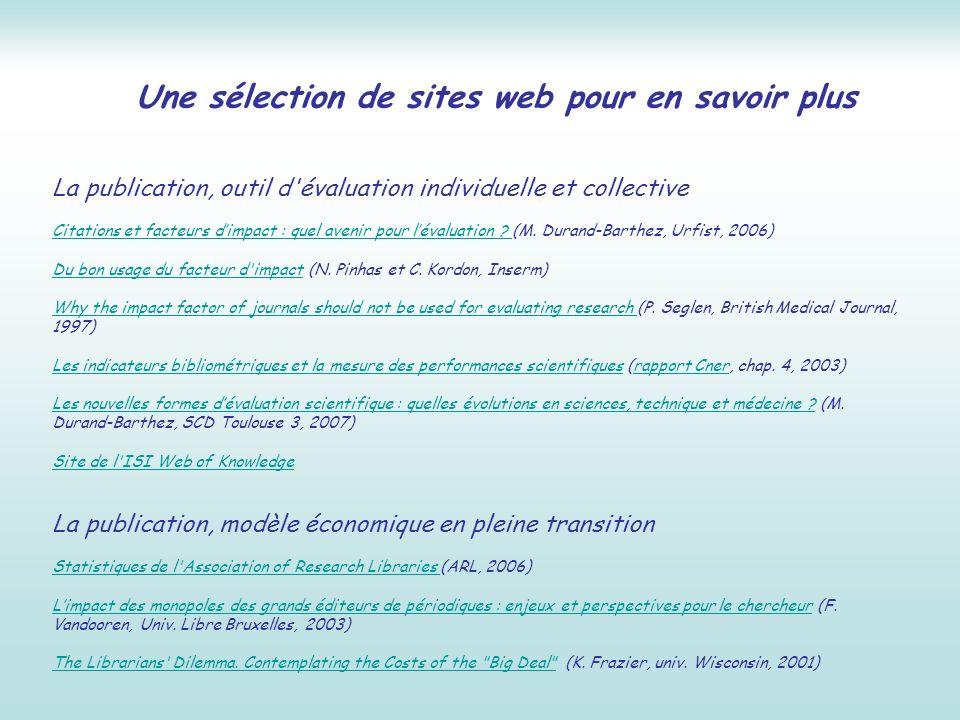 Une sélection de sites web pour en savoir plus La publication, outil d'évaluation individuelle et collective Citations et facteurs dimpact : quel aven