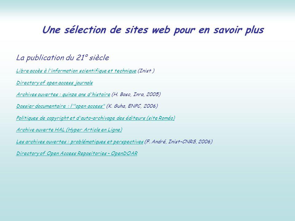 Une sélection de sites web pour en savoir plus La publication du 21° siècle Libre accès à l'information scientifique et techniqueLibre accès à l'infor