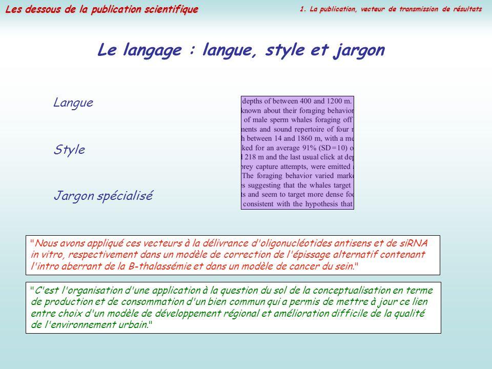 Les dessous de la publication scientifique Langue Le langage : langue, style et jargon Style Jargon spécialisé