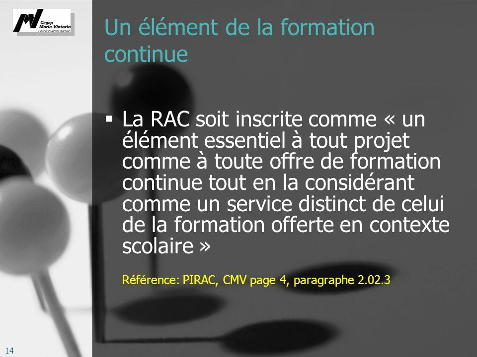 14 Un élément de la formation continue La RAC soit inscrite comme « un élément essentiel à tout projet comme à toute offre de formation continue tout