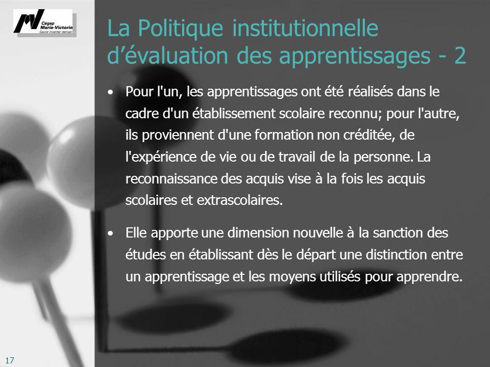 17 La Politique institutionnelle dévaluation des apprentissages - 2 Pour l'un, les apprentissages ont été réalisés dans le cadre d'un établissement sc