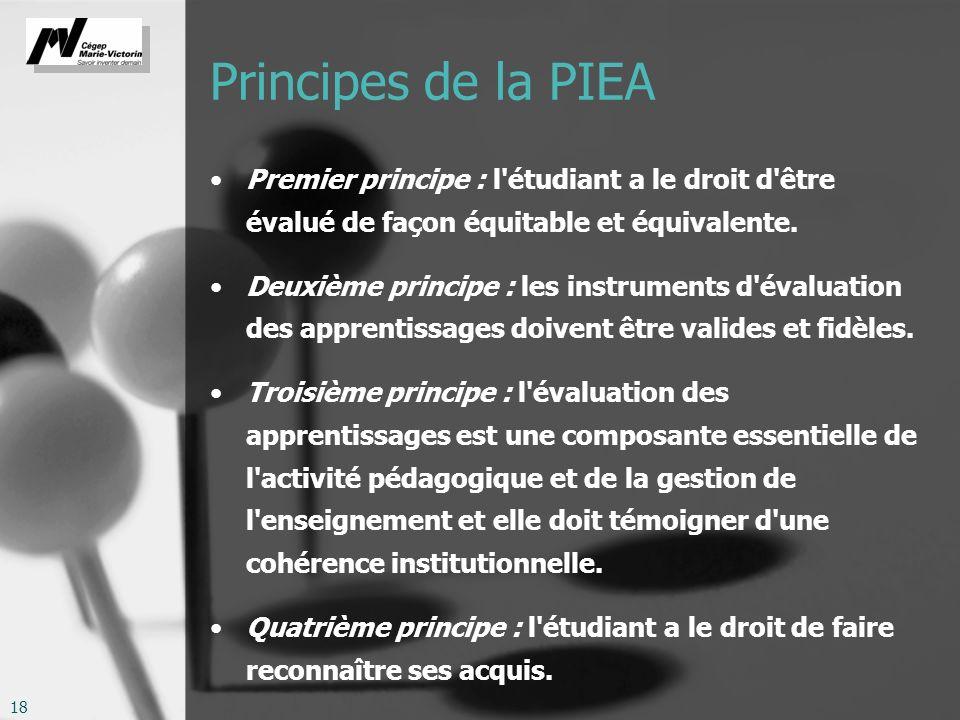 18 Principes de la PIEA Premier principe : l'étudiant a le droit d'être évalué de façon équitable et équivalente. Deuxième principe : les instruments