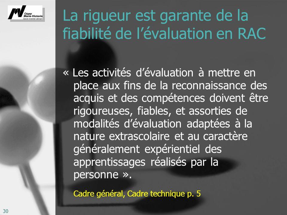 30 La rigueur est garante de la fiabilité de lévaluation en RAC « Les activités dévaluation à mettre en place aux fins de la reconnaissance des acquis