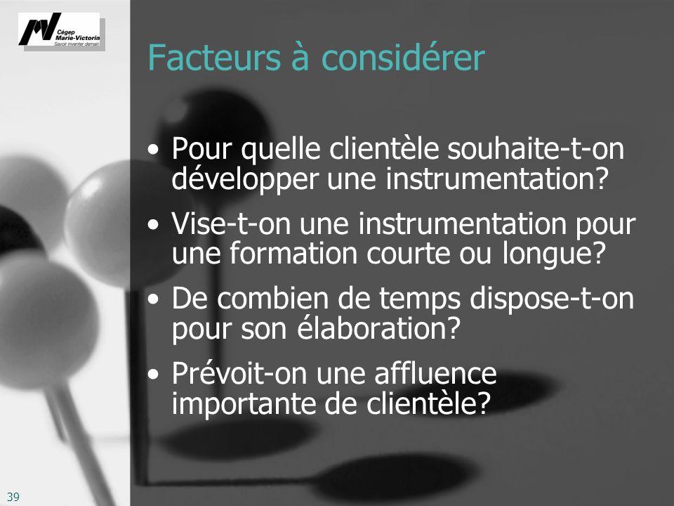 39 Facteurs à considérer Pour quelle clientèle souhaite-t-on développer une instrumentation.