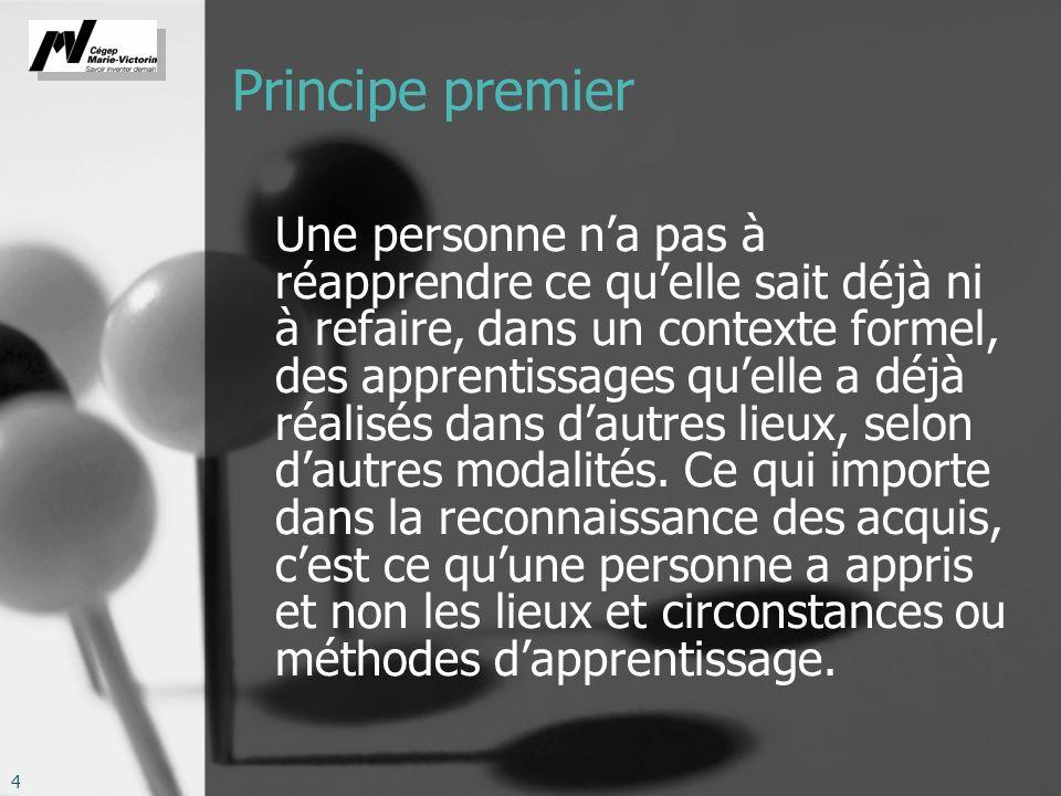 4 Principe premier Une personne na pas à réapprendre ce quelle sait déjà ni à refaire, dans un contexte formel, des apprentissages quelle a déjà réali