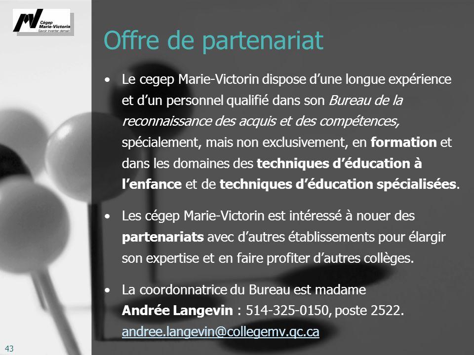43 Offre de partenariat Le cegep Marie-Victorin dispose dune longue expérience et dun personnel qualifié dans son Bureau de la reconnaissance des acqu