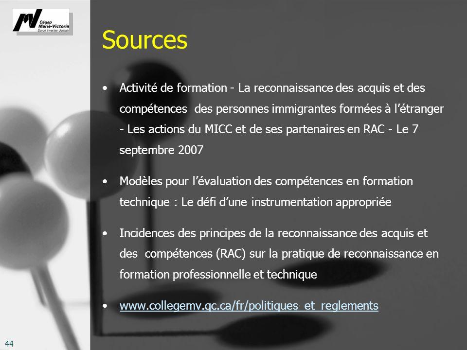 44 Sources Activité de formation - La reconnaissance des acquis et des compétences des personnes immigrantes formées à létranger - Les actions du MICC