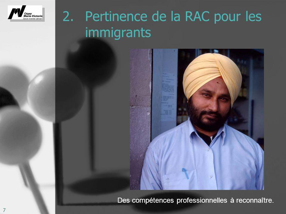 7 2. Pertinence de la RAC pour les immigrants Des compétences professionnelles à reconnaître.