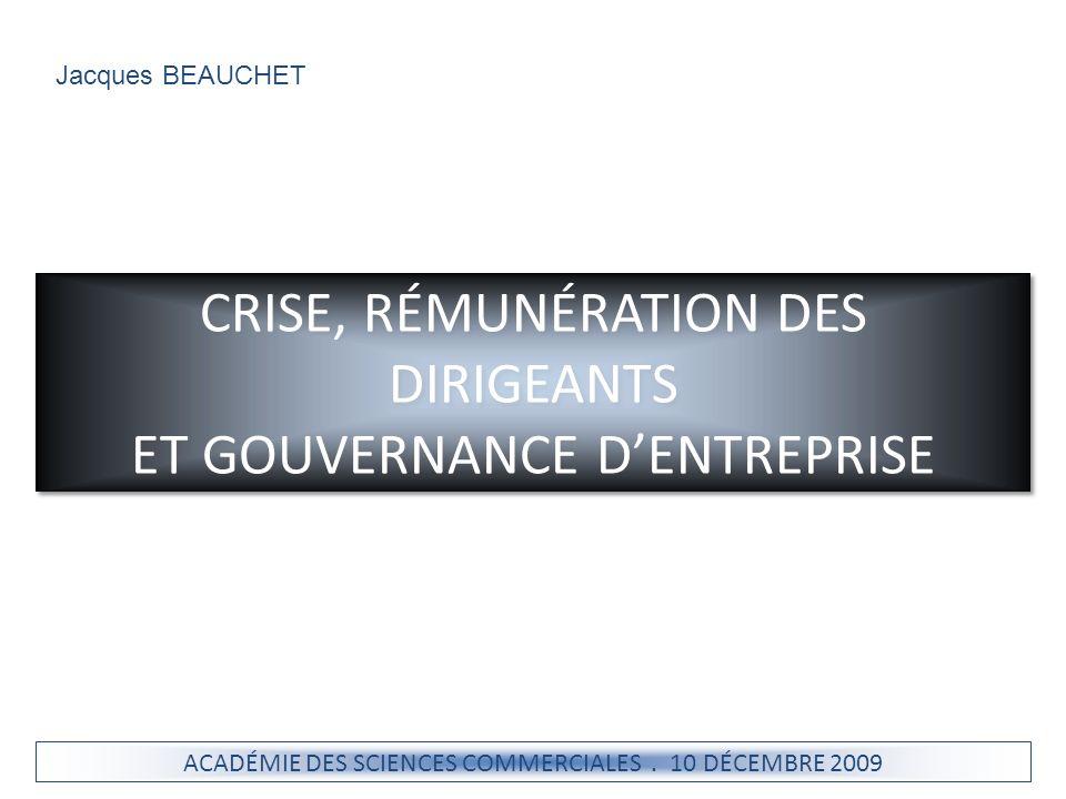 CRISE, RÉMUNÉRATION DES DIRIGEANTS ET GOUVERNANCE DENTREPRISE ACADÉMIE DES SCIENCES COMMERCIALES. 10 DÉCEMBRE 2009 Jacques BEAUCHET