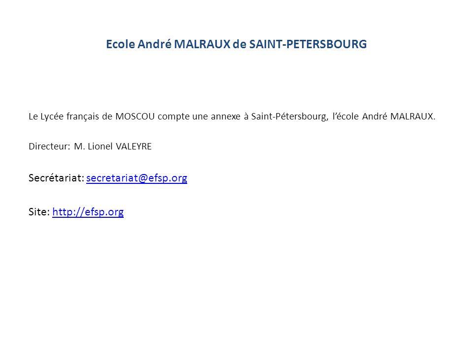 Ecole André MALRAUX de SAINT-PETERSBOURG Le Lycée français de MOSCOU compte une annexe à Saint-Pétersbourg, lécole André MALRAUX. Directeur: M. Lionel