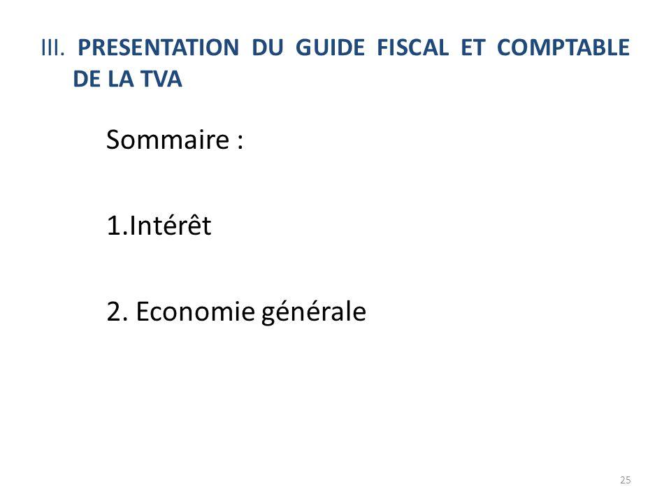 III. PRESENTATION DU GUIDE FISCAL ET COMPTABLE DE LA TVA Sommaire : 1.Intérêt 2. Economie générale 25