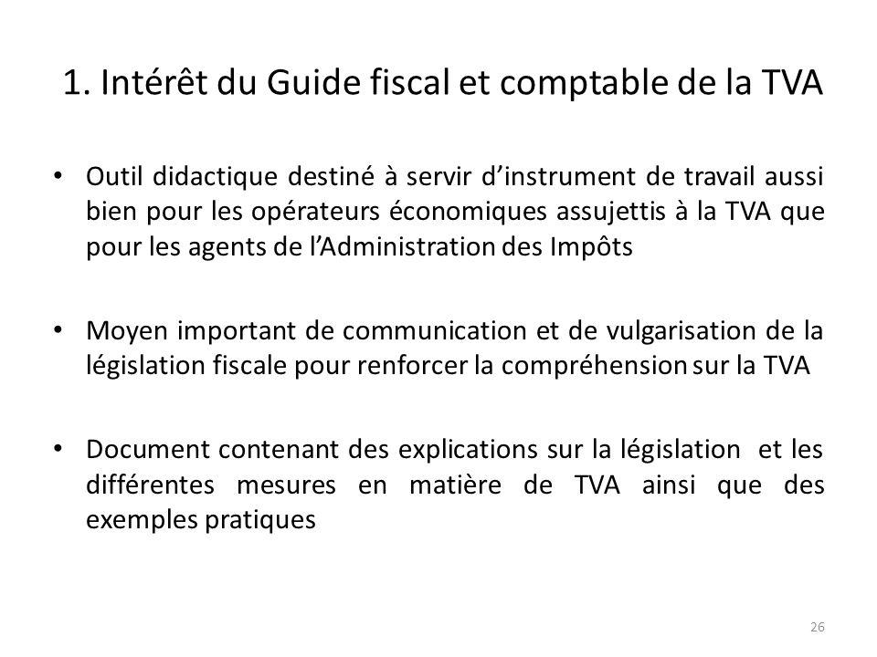 1. Intérêt du Guide fiscal et comptable de la TVA Outil didactique destiné à servir dinstrument de travail aussi bien pour les opérateurs économiques