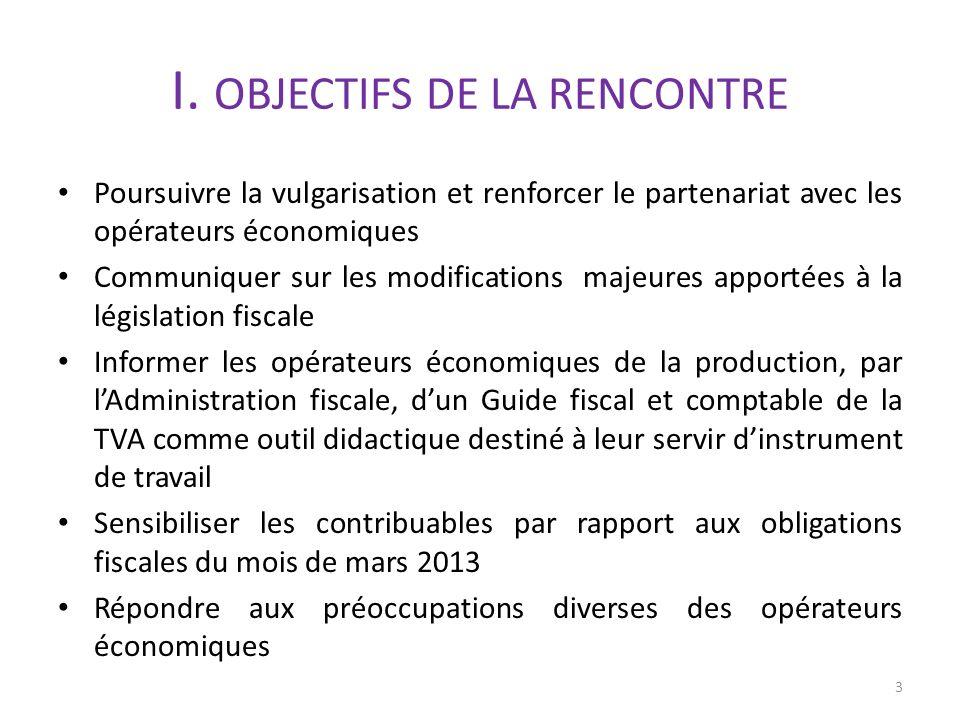I. OBJECTIFS DE LA RENCONTRE Poursuivre la vulgarisation et renforcer le partenariat avec les opérateurs économiques Communiquer sur les modifications