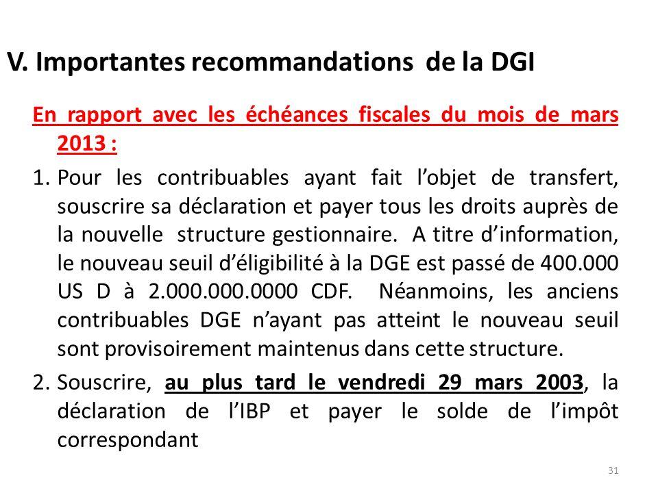 V. Importantes recommandations de la DGI En rapport avec les échéances fiscales du mois de mars 2013 : 1.Pour les contribuables ayant fait lobjet de t