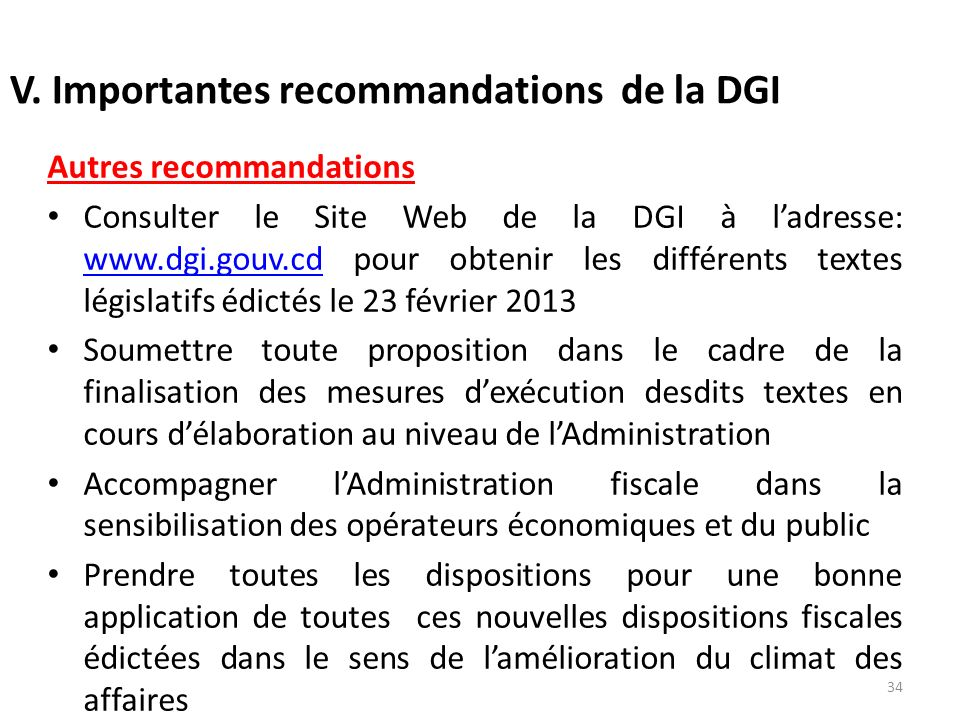 V. Importantes recommandations de la DGI Autres recommandations Consulter le Site Web de la DGI à ladresse: www.dgi.gouv.cd pour obtenir les différent