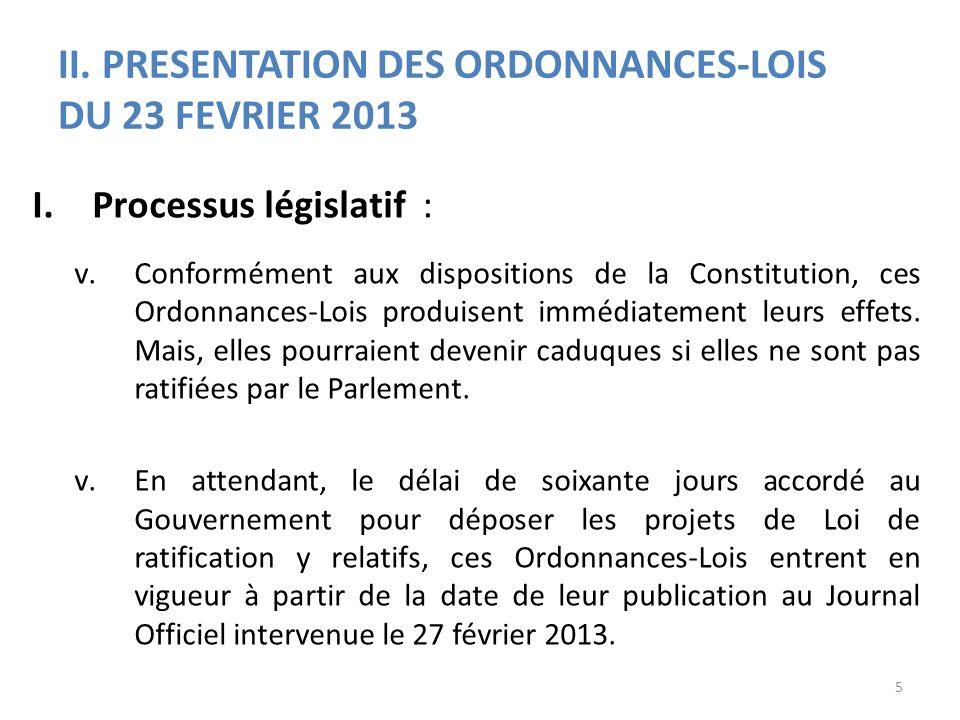 II. PRESENTATION DES ORDONNANCES-LOIS DU 23 FEVRIER 2013 I.Processus législatif : v.Conformément aux dispositions de la Constitution, ces Ordonnances-