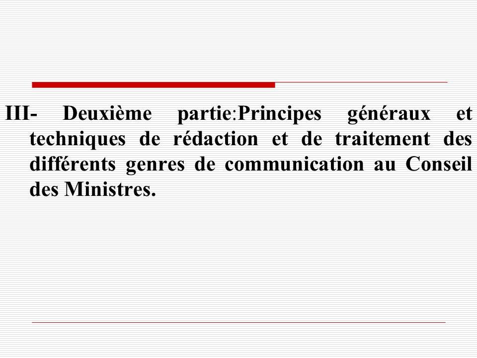 III- Deuxième partie:Principes généraux et techniques de rédaction et de traitement des différents genres de communication au Conseil des Ministres.