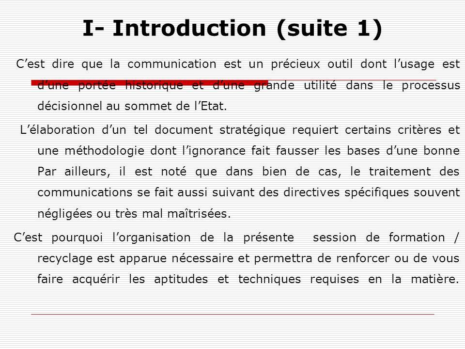 I- Introduction (suite 1) Cest dire que la communication est un précieux outil dont lusage est dune portée historique et dune grande utilité dans le p