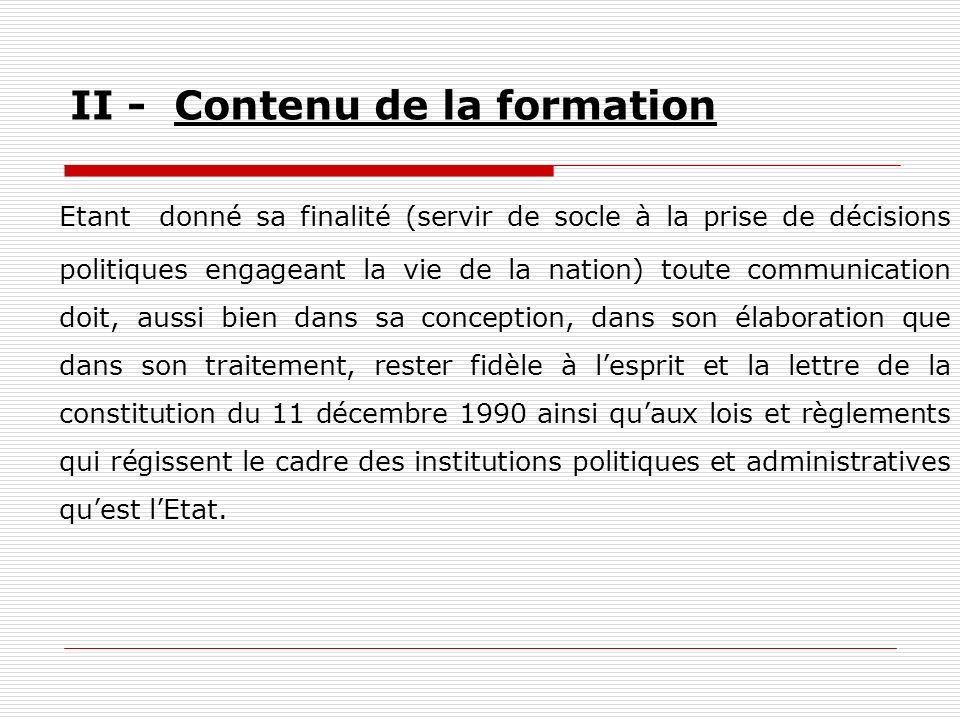 II - Contenu de la formation Etant donné sa finalité (servir de socle à la prise de décisions politiques engageant la vie de la nation) toute communic
