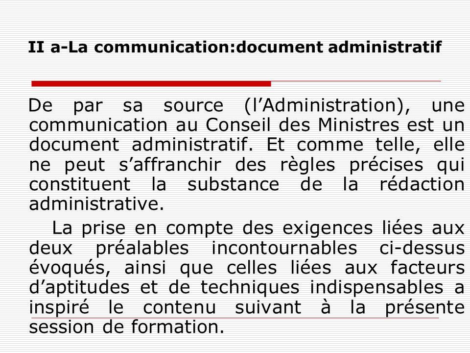 II a-La communication:document administratif De par sa source (lAdministration), une communication au Conseil des Ministres est un document administra