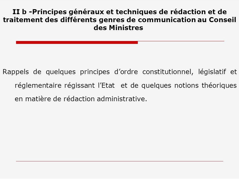 II b -Principes généraux et techniques de rédaction et de traitement des différents genres de communication au Conseil des Ministres Rappels de quelqu