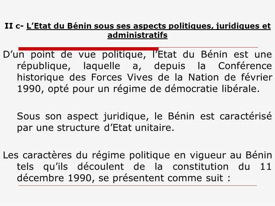 II c- LEtat du Bénin sous ses aspects politiques, juridiques et administratifs Dun point de vue politique, lEtat du Bénin est une république, laquelle