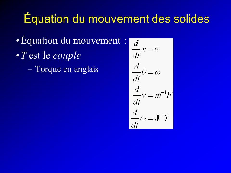 Équation du mouvement des solides Équation du mouvement : T est le couple –Torque en anglais