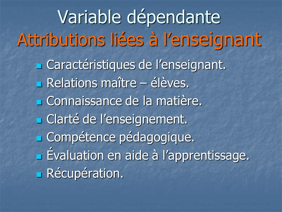 Variable dépendante Attributions liées à le nseignant Caractéristiques de lenseignant.